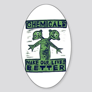 Chemicals Make Our Lives Bett Oval Sticker